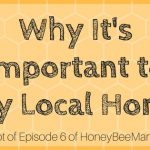 6: Is It Important to Buy Local Honey? [HBM Podcast Transcript]