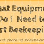 5: What Beekeeping Equipment is Needed to Start Keeping Hives [HBM Podcast Transcript]