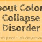 13:  Talking About Colony Collapse Disorder [HBM Podcast Transcript]