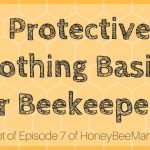 Protective Clothing Basics for Beekeepers - Transcript of Episode 7 The HoneyBeeMan Podcast Files