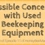 11: Possible Concerns with Used Beekeeping Equipment & Hives