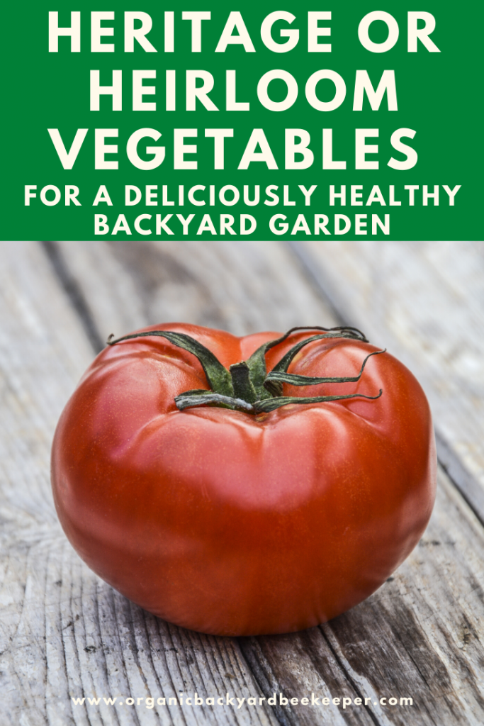 heritage or heirloom vegetables for a deliciously healthy backyard garden